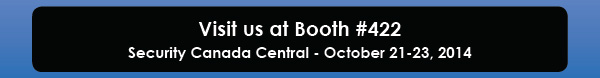 Visit us at Booth #422. Security Canada Central - October 21-23, 2014
